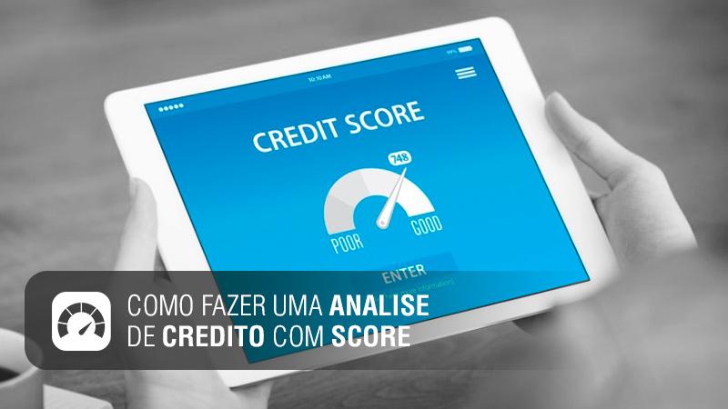 Como fazer uma analise de credito com Score