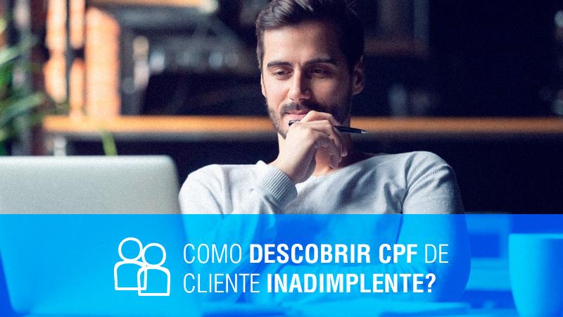 Como Descobrir CPF de cliente inadimplente