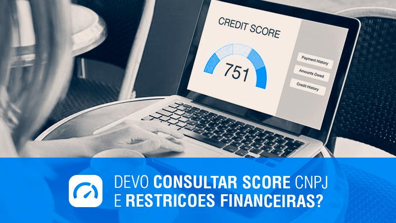 Devo consultar Score CNPJ e Restrição Financeira