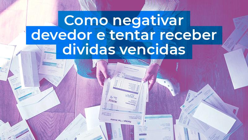 Negativar devedor e tentar receber dívidas vencidas