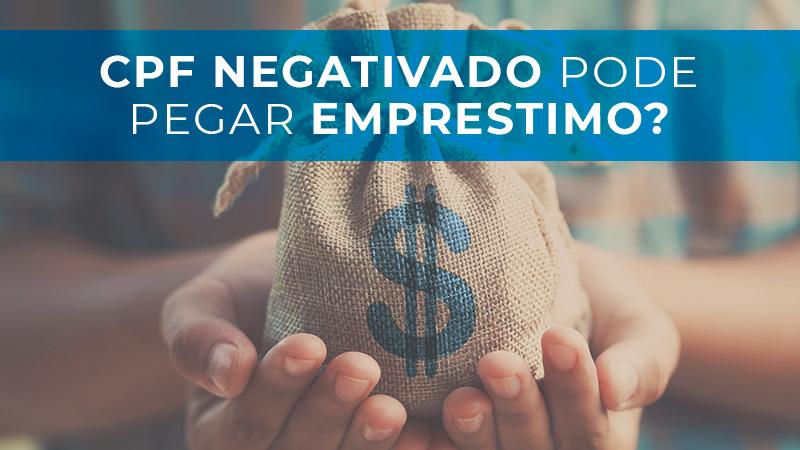CPF Negativado pode pegar empréstimo