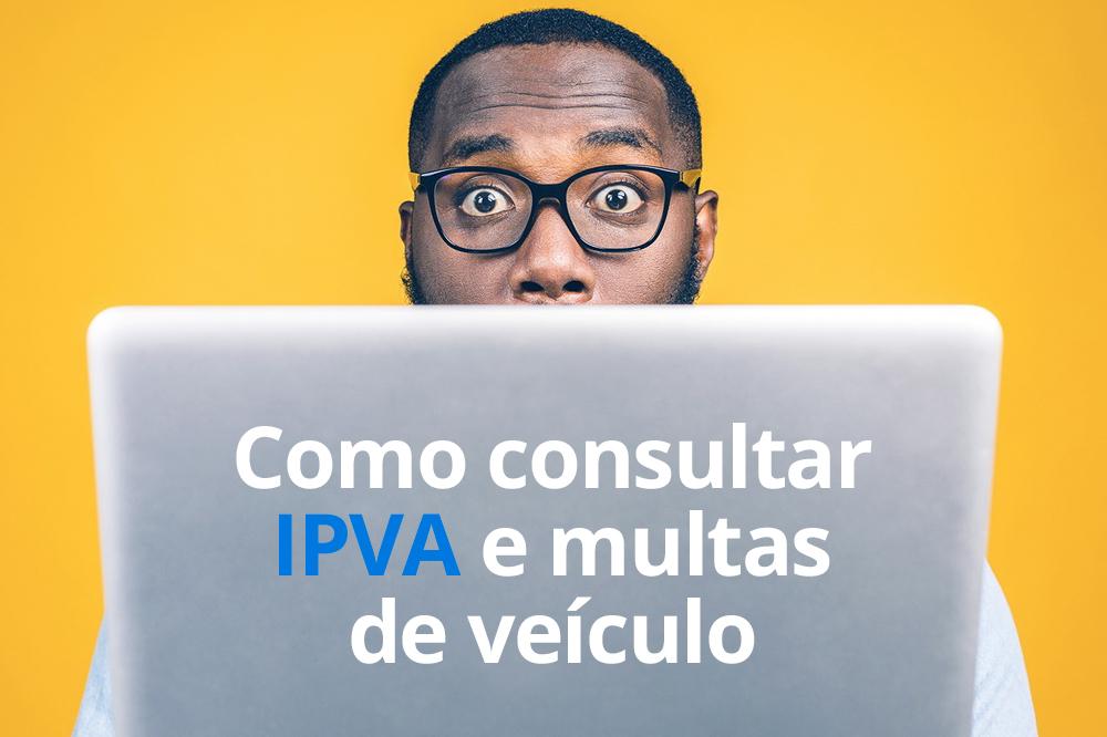 Como consultar IPVA e multas de veiculo