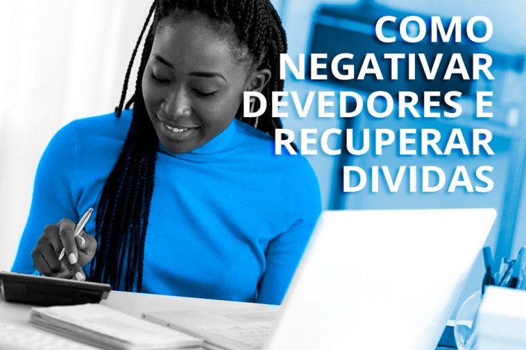 Como Negativar ou protestar devedores e recuperar dividas