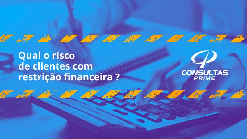 Qual o risco de clientes com Restrição Financeira ?