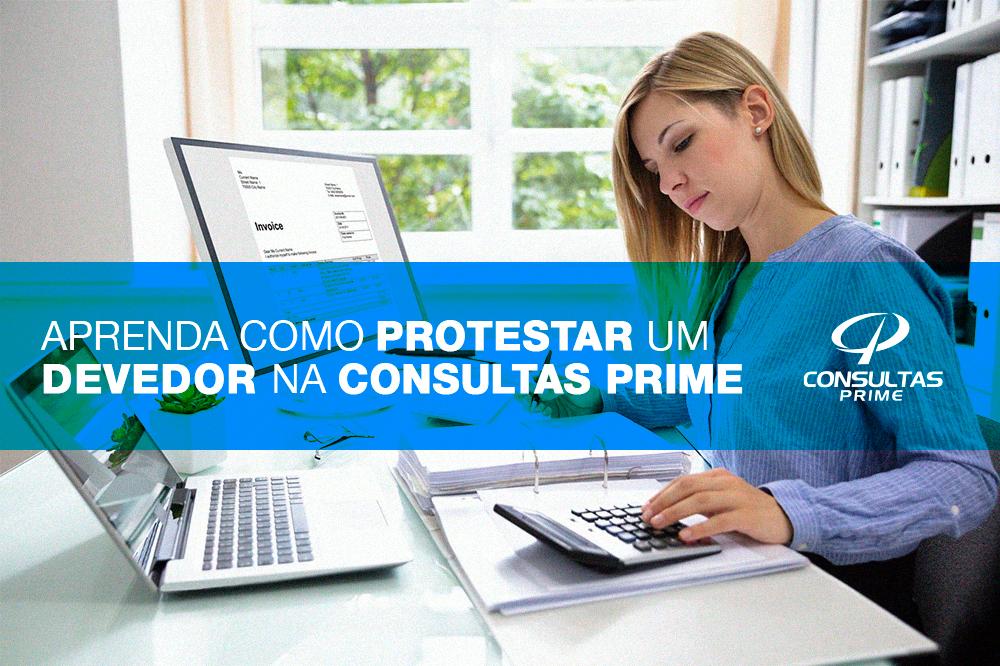 Aprenda como Protestar um devedor na Consultas Prime