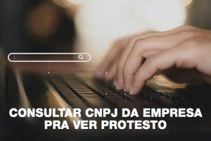 Consultar cnpj da empresa pra ver protesto